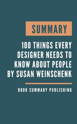 Summary: 100 Things Every Designer Needs to Know About People - Design more intuitive and engaging work for print, websites, ap Cover Image