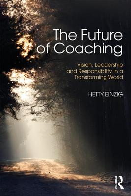 The Future of Coaching: Vision, Leadership and Responsibility in a Transforming World Cover Image