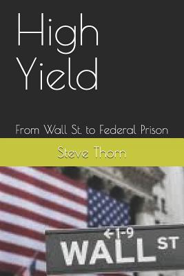 High Yield: From Wall St. to Federal Prison Cover Image