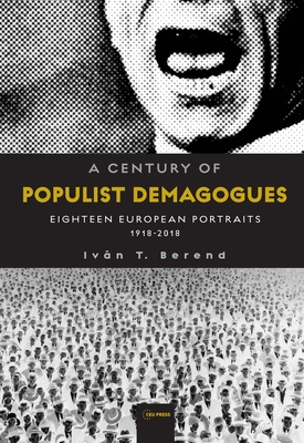 A CENTURY OF POPULIST DEMAGOGUES -  By Ivan T. Berend
