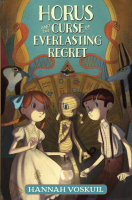 Horus and the Curse of Everlasting Regret by Hannah Voskuil