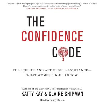 The Confidence Code: The Science and Art of Self-Assurance--What Women Should Know Cover Image