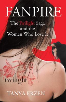 Fanpire: The Twilight Saga and the Women Who Love It Cover Image