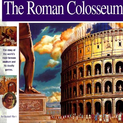 The Roman Colosseum: The Story of the World's Most Famous Stadium and Its Deadly Games Cover Image