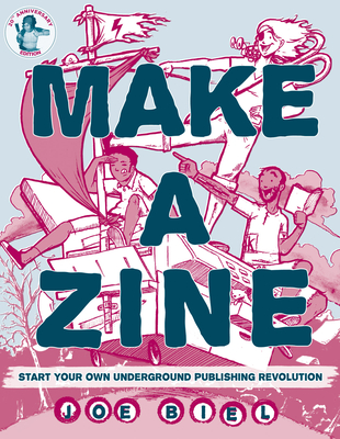 Make a Zine: Start Your Own Underground Publishing Revolution Cover Image