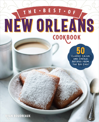 The Best of New Orleans Cookbook: 50 Classic Cajun and Creole Recipes from the Big Easy Cover Image