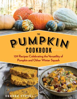 The Pumpkin Cookbook, 2nd Edition: 139 Recipes Celebrating the Versatility of Pumpkin and Other Winter Squash Cover Image