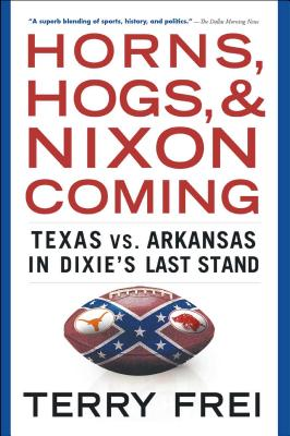 Horns, Hogs, and Nixon Coming: Texas vs. Arkansas in Dixie's Last Stand Cover Image