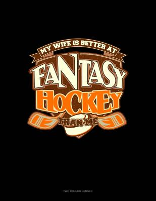 My Wife Is Better at Fantasy Hockey Than Me: Unruled Composition Book Cover Image