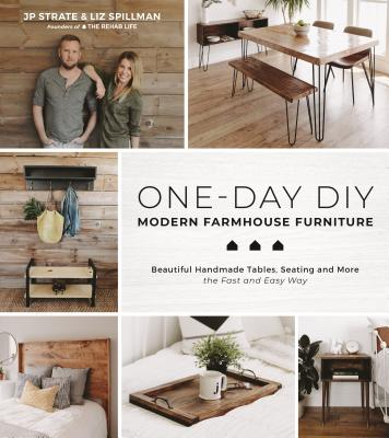 One-Day DIY: Modern Farmhouse Furniture: Beautiful Handmade Tables, Seating and More the Fast and Easy Way Cover Image
