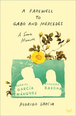 A Farewell to Gabo and Mercedes: A Son's Memoir of Gabriel García Márquez and Mercedes Barcha Cover Image