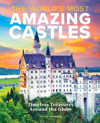 The World's Most Amazing Castles: Timeless Treasures Around the Globe Cover Image