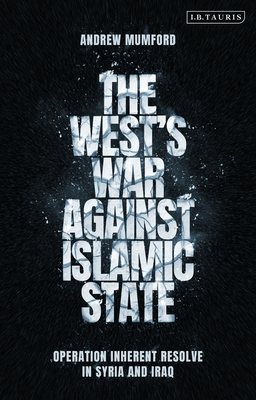 The West's War Against Islamic State: Operation Inherent Resolve in Syria and Iraq Cover Image