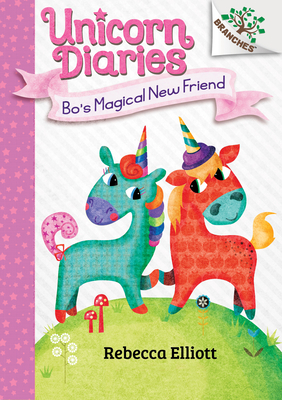 Bo's Magical New Friend: A Branches Book (Unicorn Diaries #1) (Library Edition) Cover Image