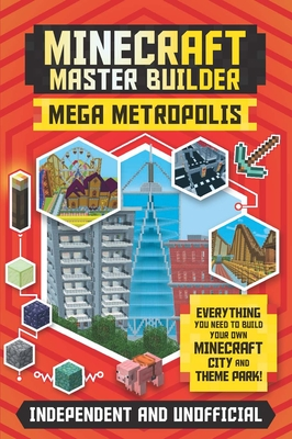 Minecraft Master Builder: Mega Metropolis (Independent & Unofficial): Build Your Own Minecraft City and Theme Park Cover Image