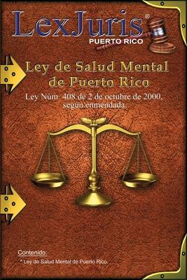 Ley de Salud Mental de Puerto Rico.: Ley Núm. 408 de 2 de octubre de 2000, según enmendada. Cover Image