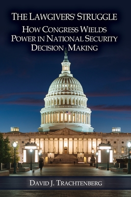 The Lawgivers' Struggle: How Congress Wields Power in National Security Decision Making Cover Image