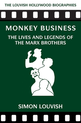 Monkey Business: The Lives and Legends of the Marx Brothers (Louvish Hollywood Biographies) Cover Image