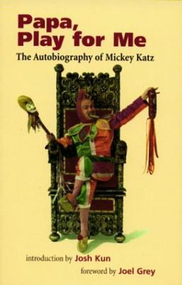 Papa, Play for Me: The Autobiography of Mickey Katz Cover Image