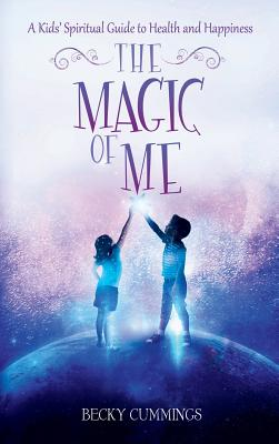 The Magic of Me: A Kids' Spiritual Guide for Health and Happiness Cover Image