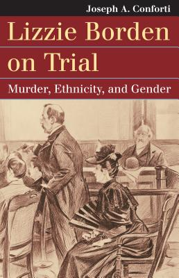 Lizzie Borden on Trial: Murder, Ethnicity, and Gender (Landmark Law Cases & American Society) Cover Image