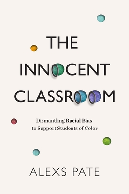 The Innocent Classroom: Dismantling Racial Bias to Support Students of Color Cover Image