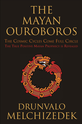 The Mayan Ouroboros: The Cosmic Cycles Come Full Circle Cover Image