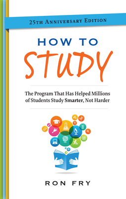 How to Study, 25th Anniversary Edition (Ron Fry's How to Study Program) Cover Image