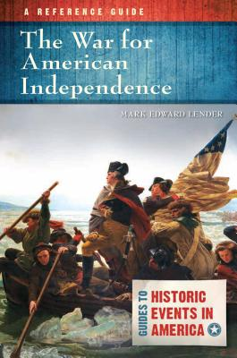 The War for American Independence: A Reference Guide (Guides to Historic Events in America) cover