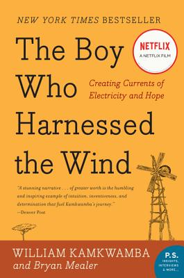 The Boy Who Harnessed the Wind: Creating Currents of Electricity and Hope (P.S.) Cover Image