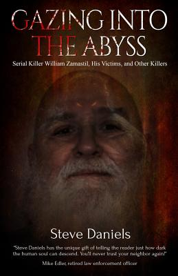 Gazing Into the Abyss: Serial Killer William Zamastil, the Victims, and Other Killers Cover Image