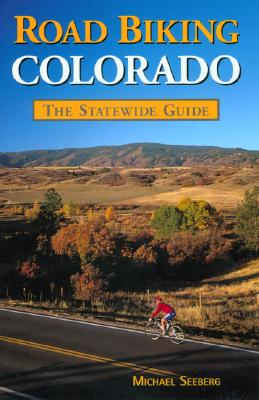Road Biking Colorado: The Statewide Guide Cover Image