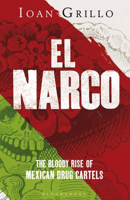 El Narco: The Bloody Rise of Mexican Drug Cartels Cover Image