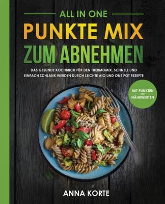 All In One: Punkte Mix zum Abnehmen: Das gesunde Kochbuch für den Thermomix. Schnell und einfach schlank werden durch leichte aio Cover Image