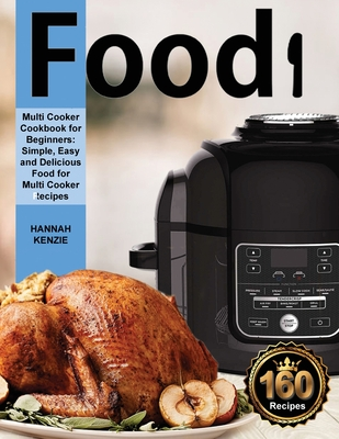 Food i Multi-Cooker Cookbook for Beginners: Simple, Easy and Delicious food for Multi Cooker Recipes (Pressure Cooker) Cover Image
