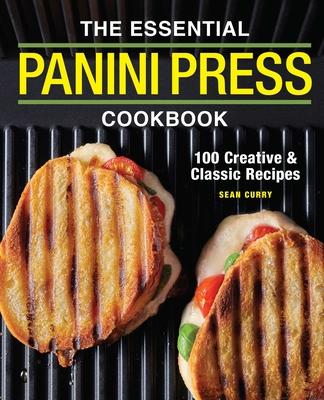 The Essential Panini Press Cookbook: 100 Creative and Classic Recipes Cover Image