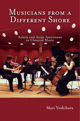 Musicians from a Different Shore: Asians and Asian Americans in Classical Music Cover Image
