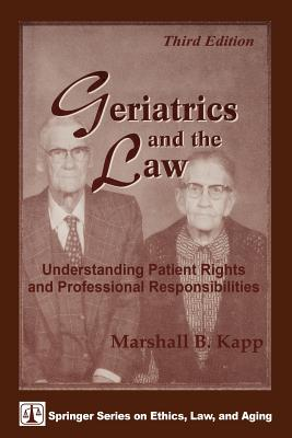 Geriatrics and the Law: Understanding Patient Rights and Professional Responsibilities (Springer Series on Ethics) Cover Image