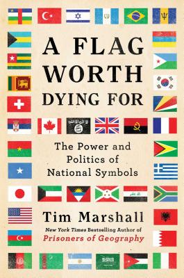A Flag Worth Dying For: The Power and Politics of National Symbols (Politics of Place #2) Cover Image