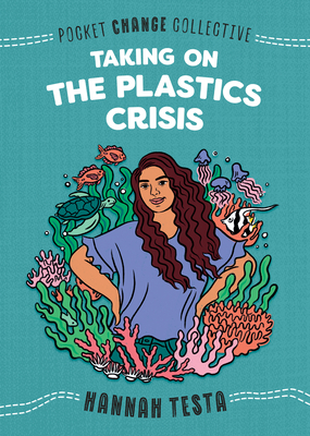 Taking on the Plastics Crisis (Pocket Change Collective) Cover Image