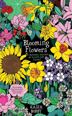 Blooming Flowers: A Seasonal History of Plants and People Cover Image