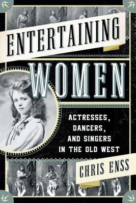 Entertaining Women: Actresses, Dancers, and Singers in the Old West Cover Image