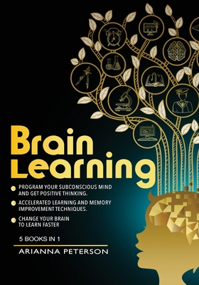 Brain Learning: Program Your Subconscious Mind and Get Positive Thinking. Accelerated Learning and Memory Improvement Techniques. Chan Cover Image