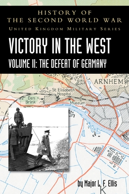 Victory in the West Volume II: The Defeat of Germany: History of the Second World War: United Kingdom Military Series: Official Campaign History Cover Image