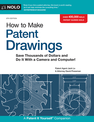 How to Make Patent Drawings: Save Thousands of Dollars and Do It with a Camera and Computer! Cover Image