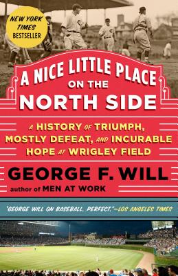 A Nice Little Place on the North Side: A History of Triumph, Mostly Defeat, and Incurable Hope at Wrigley Field Cover Image