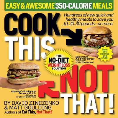 Cook This, Not That! Easy & Awesome 350-Calorie Meals: Hundreds of new quick and healthy meals to save you 10, 20, 30 pounds--or more! Cover Image