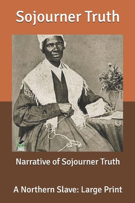 Narrative of Sojourner Truth: A Northern Slave: Large Print Cover Image
