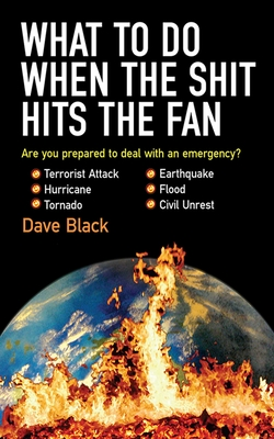 What to Do When the Shit Hits the Fan: THE ULTIMATE PREPPER?S GUIDE TO PREPARING FOR, AND COPING WITH, ANY EMERGENCY Cover Image