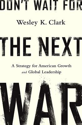 Don't Wait for the Next War: A Strategy for American Growth and Global Leadership Cover Image